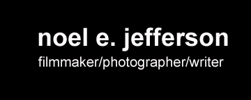 Noel Jefferson Photographer/Filmmaker/Screenwriter